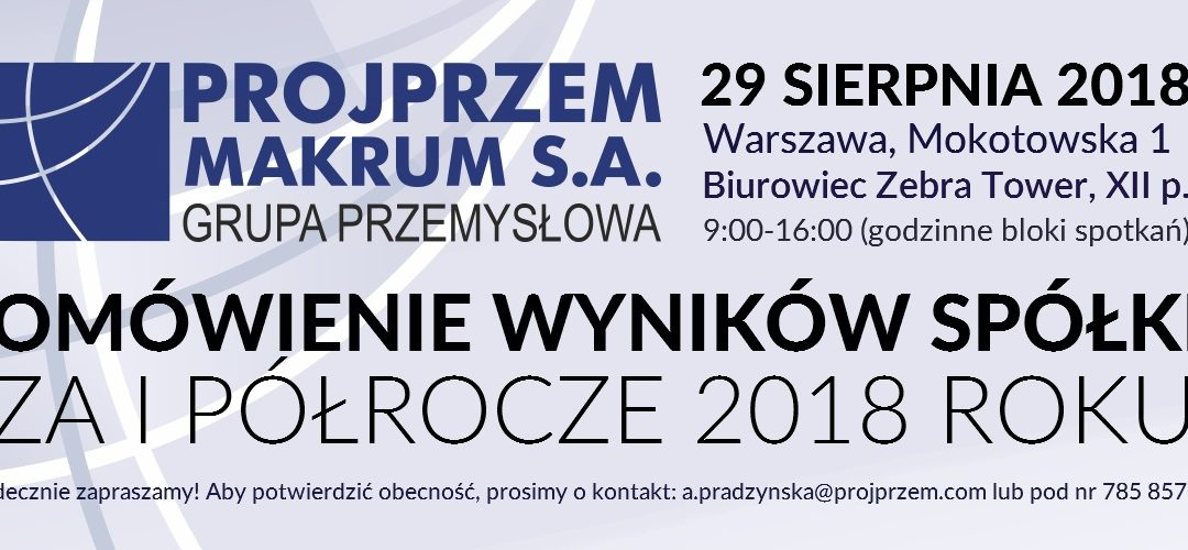 Invitation to a meeting after publishing the 1H2018 results of PROJPRZEM MAKRUM