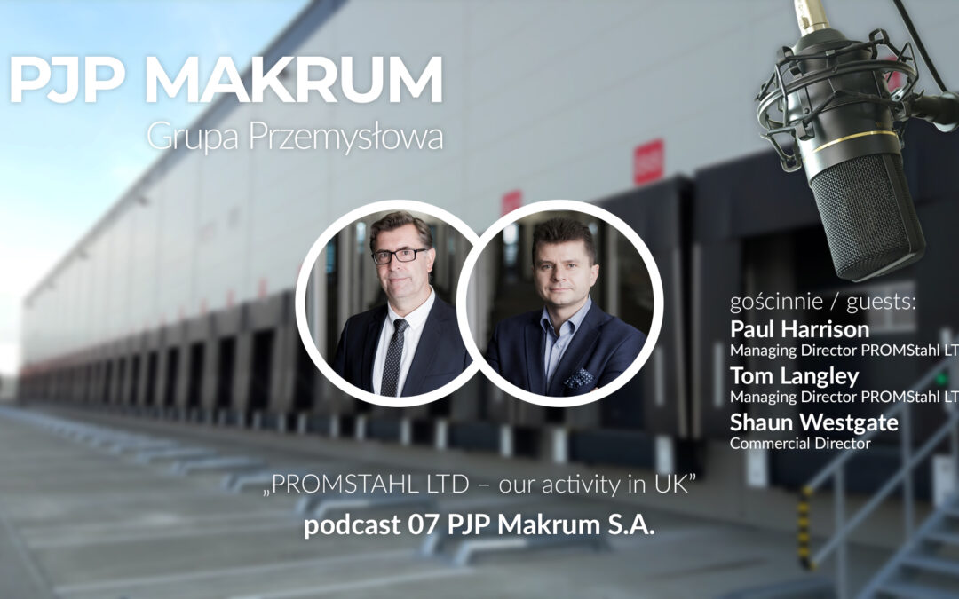 PROMSTAHL LTD – our activity in UK – podcast 07 PJP Makrum S.A.